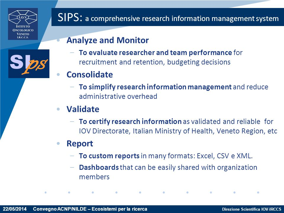 Direzione Scientifica IOV-IRCCS SIPS: a comprehensive research information management system Analyze and Monitor –To evaluate researcher and team perf