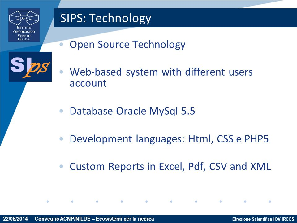 Direzione Scientifica IOV-IRCCS Open Source Technology Web-based system with different users account Database Oracle MySql 5.5 Development languages: