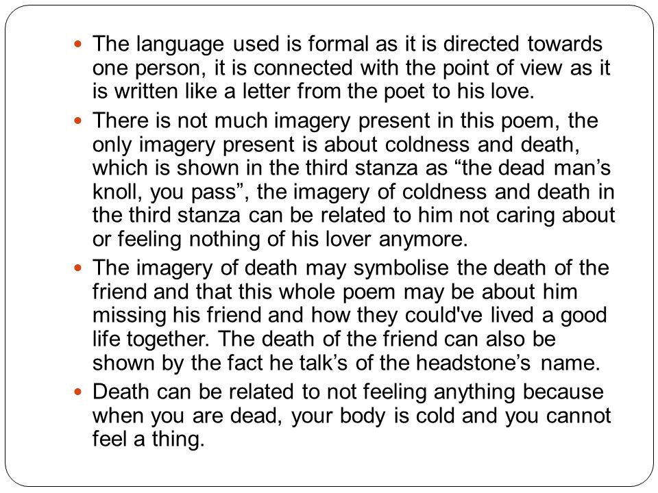 The language used is formal as it is directed towards one person, it is connected with the point of view as it is written like a letter from the poet to his love.
