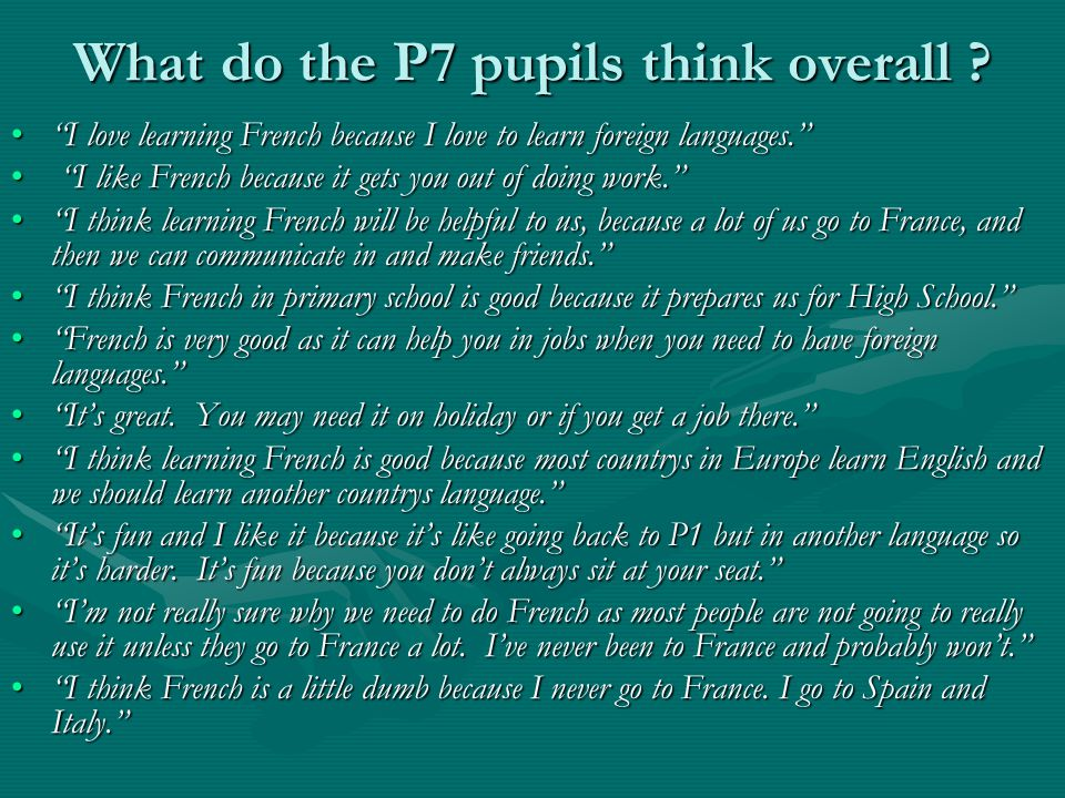 What do the P7 pupils think overall .