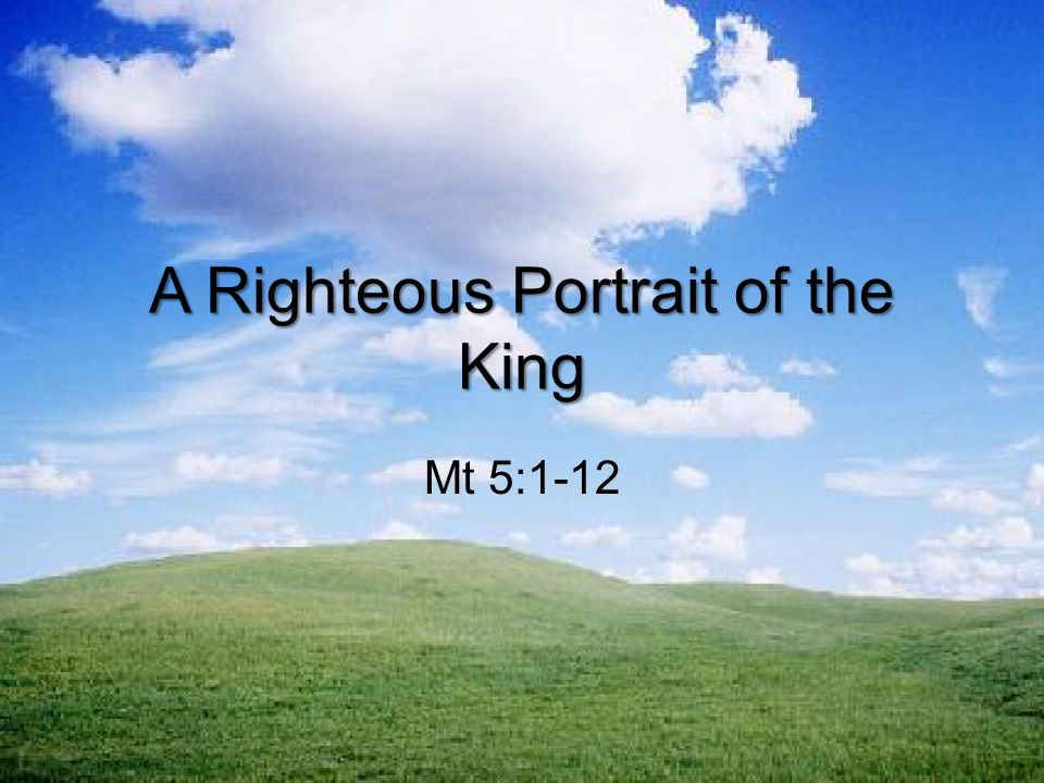 A Righteous Portrait of the King Mt 5:1-12