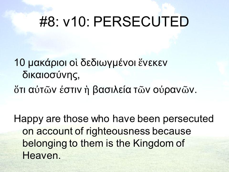 #8: v10: PERSECUTED 10 μακάριοι ο ἱ δεδιωγμένοι ἕ νεκεν δικαιοσύνης, ὅ τι α ὐ τ ῶ ν ἐ στιν ἡ βασιλεία τ ῶ ν ο ὐ ραν ῶ ν.