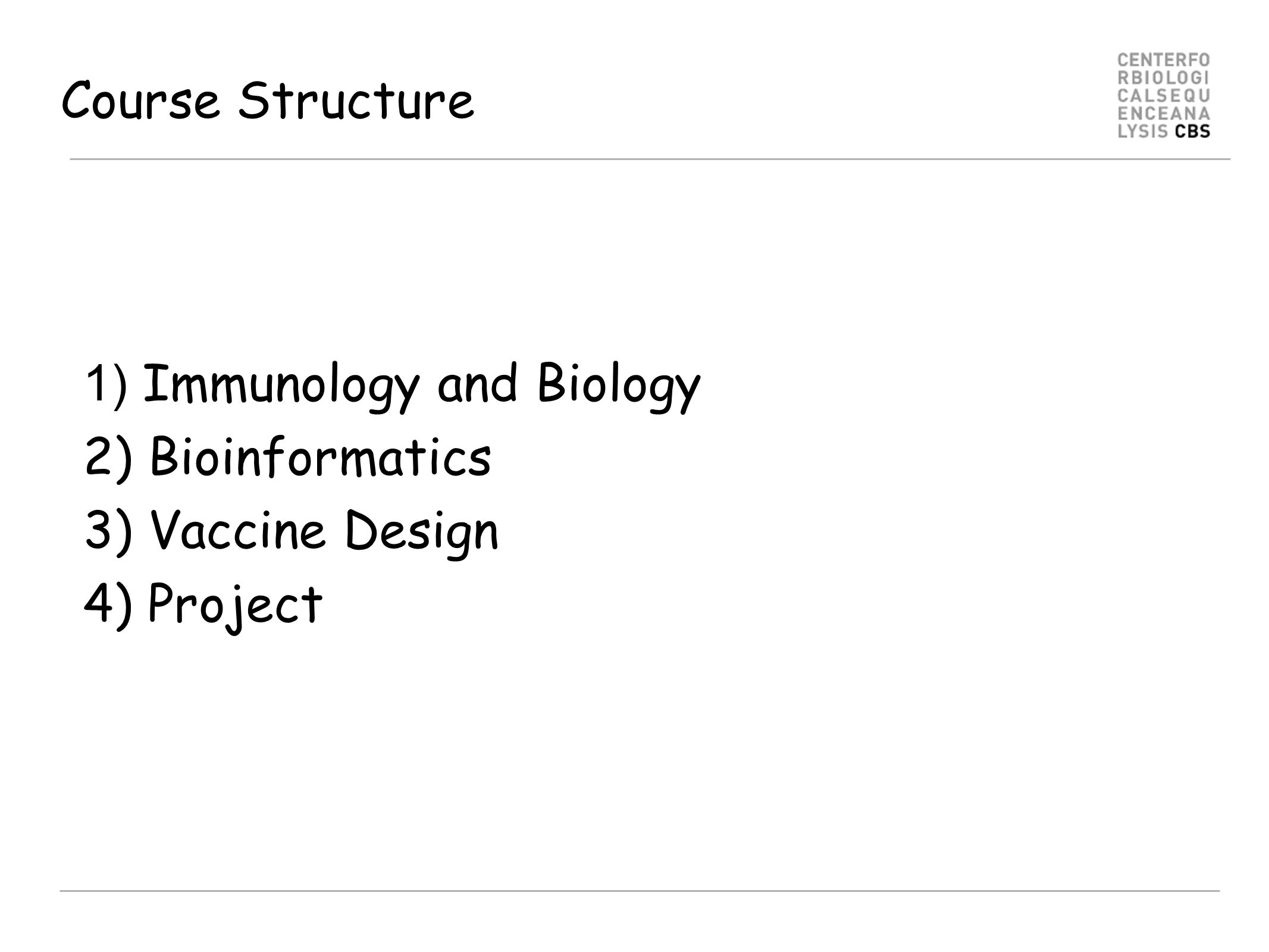 Course Structure 1) Immunology and Biology 2) Bioinformatics 3) Vaccine Design 4) Project