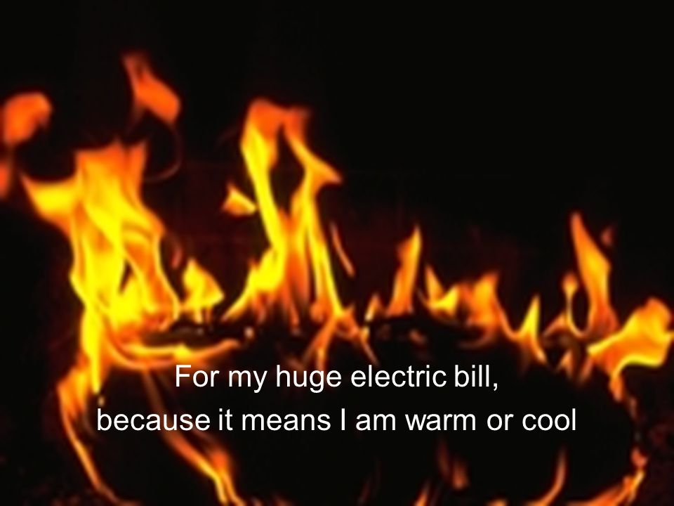 For my huge electric bill, because it means I am warm or cool