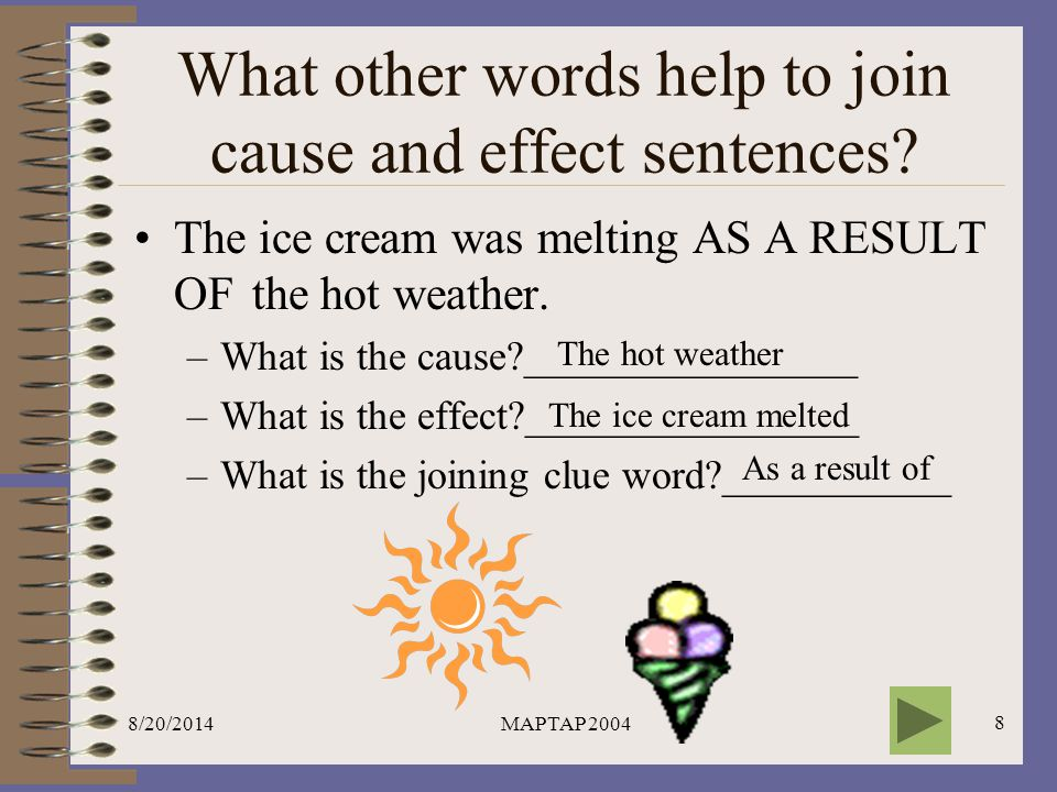 8/20/2014MAPTAP 20049 Which words join the cause and effect parts of a sentence.