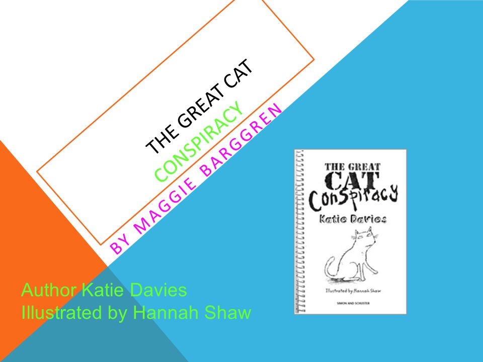 THE GREAT CAT CONSPIRACY BY MAGGIE BARGGREN Author Katie Davies Illustrated by Hannah Shaw