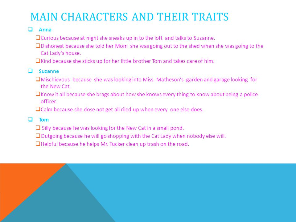 MAIN CHARACTERS AND THEIR TRAITS  Anna  Curious because at night she sneaks up in to the loft and talks to Suzanne.  Dishonest because she told her