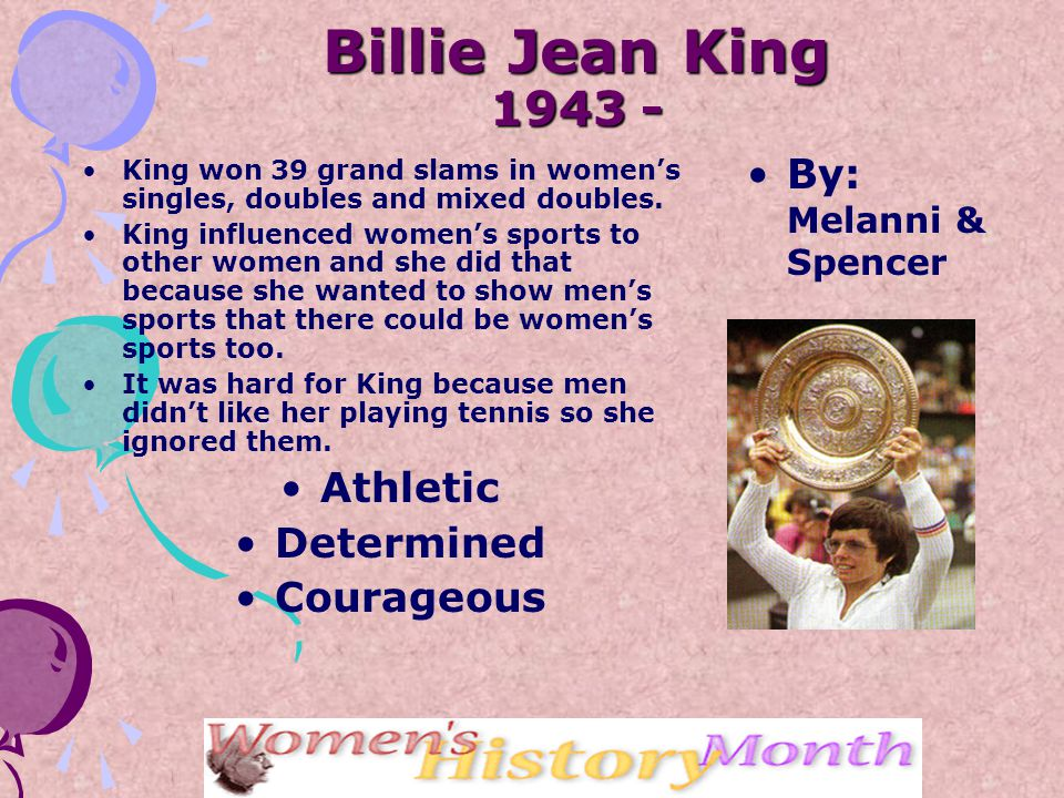 Billie Jean King 1943 - King won 39 grand slams in women's singles, doubles and mixed doubles.