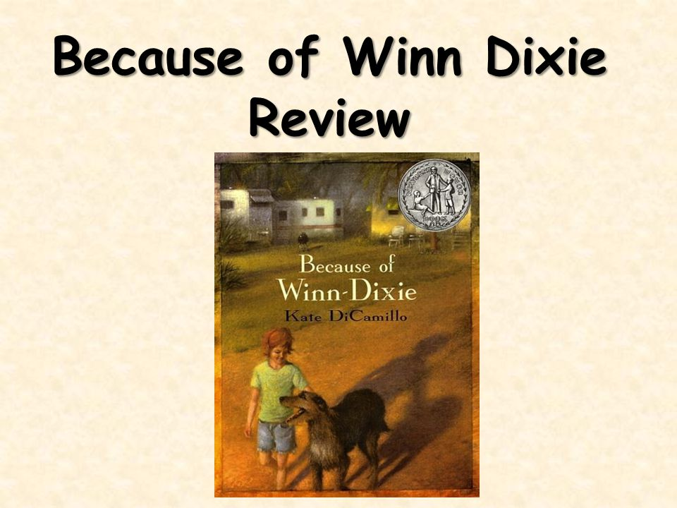 What genre is Because of Winn Dixie? Because of Winn Dixie is realistic fiction.
