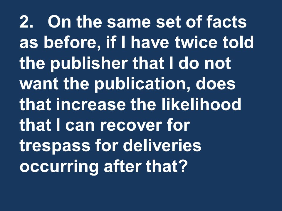 2.On the same set of facts as before, if I have twice told the publisher that I do not want the publication, does that increase the likelihood that I