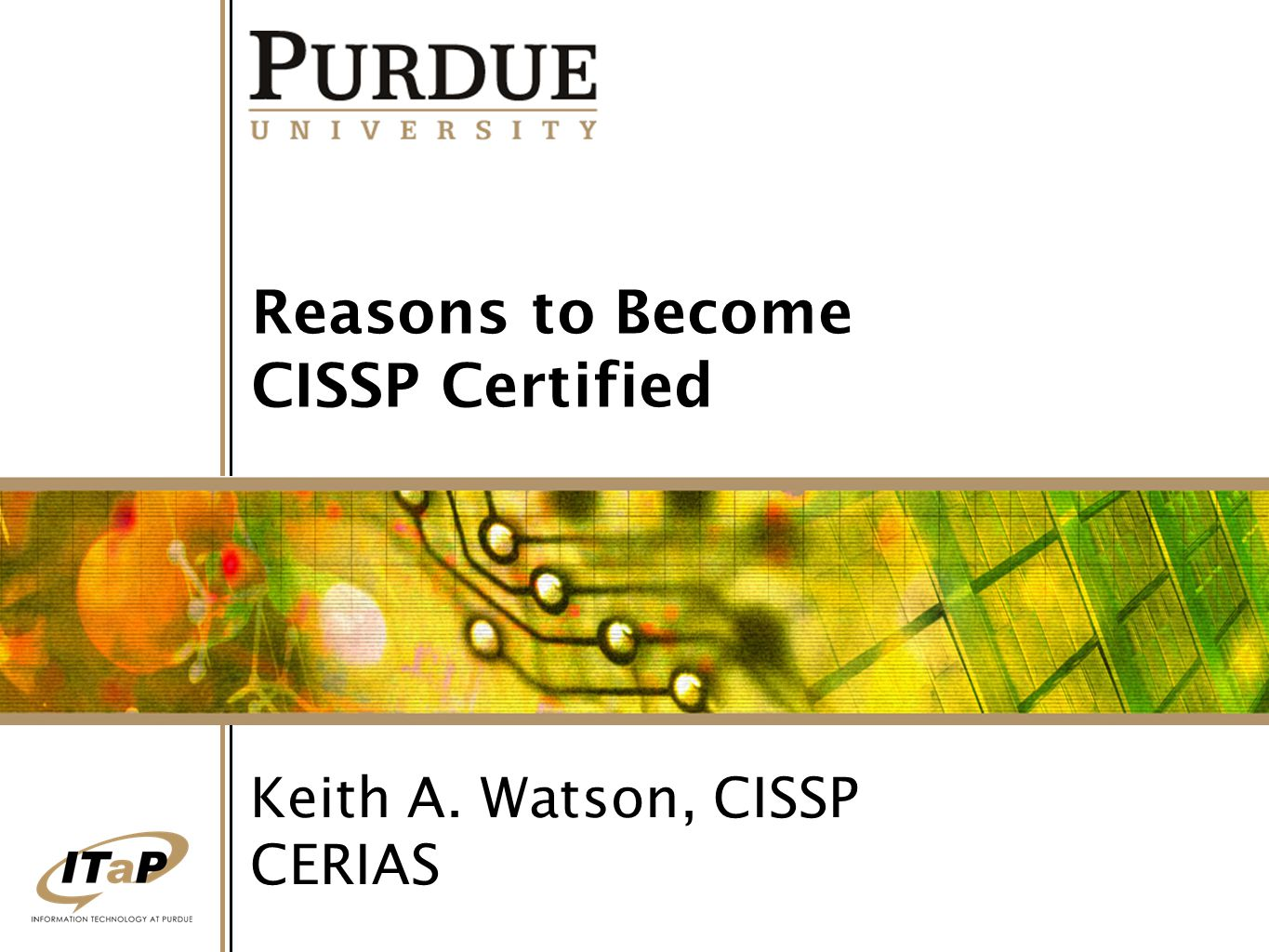 Reasons to Become CISSP Certified Keith A. Watson, CISSP CERIAS