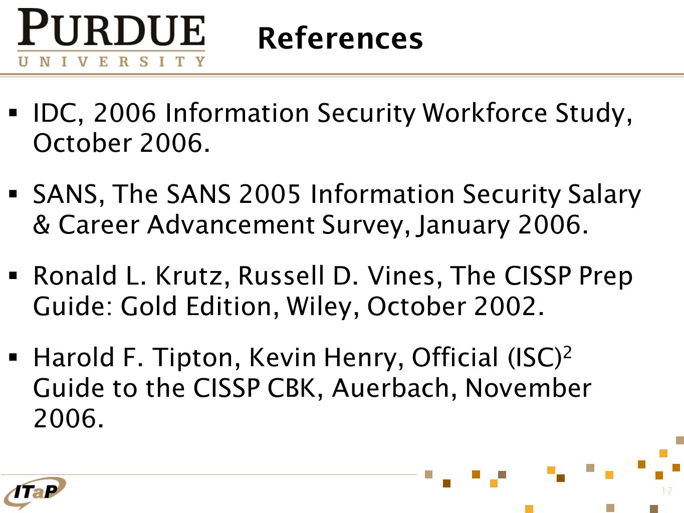 17 References  IDC, 2006 Information Security Workforce Study, October 2006.