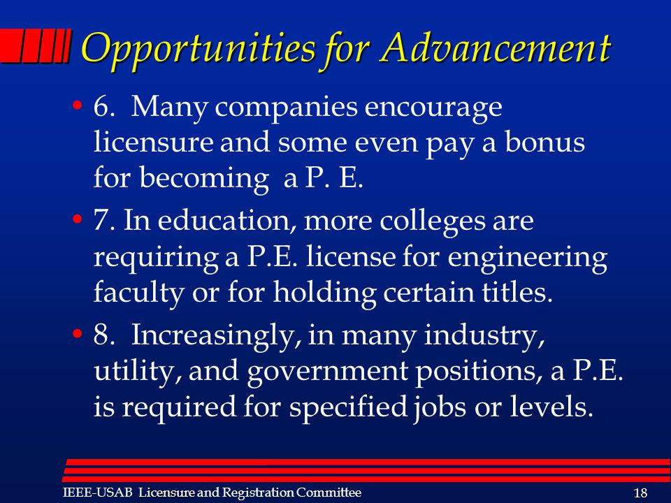 Licensure IEEE-USAB Licensure and Registration Committee 18 Opportunities for Advancement 6.