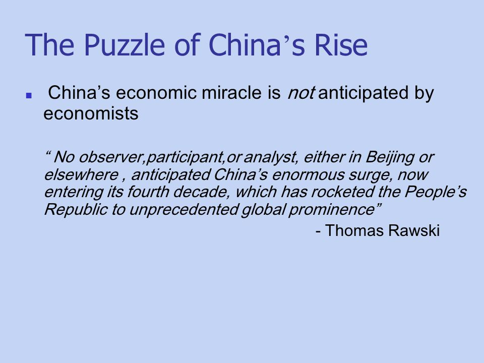 """The Puzzle of China ' s Rise China's economic miracle is not anticipated by economists """" No observer,participant,or analyst, either in Beijing or else"""