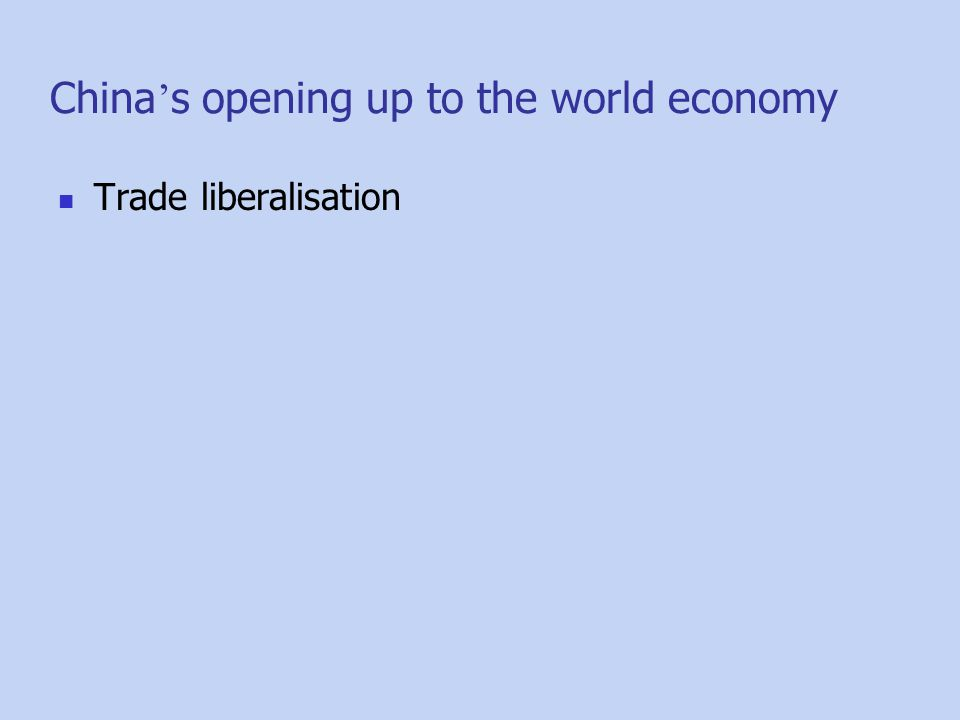 China ' s opening up to the world economy Trade liberalisation