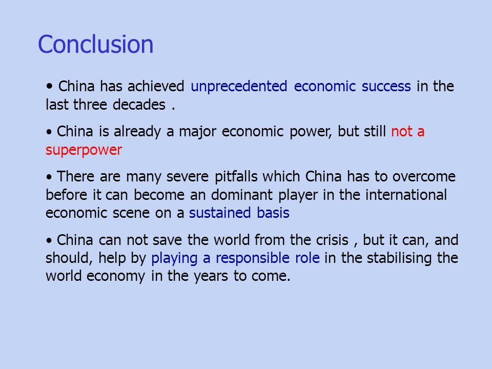 Conclusion China has achieved unprecedented economic success in the last three decades. China is already a major economic power, but still not a super
