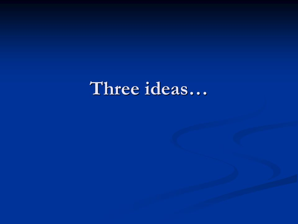 Three ideas…