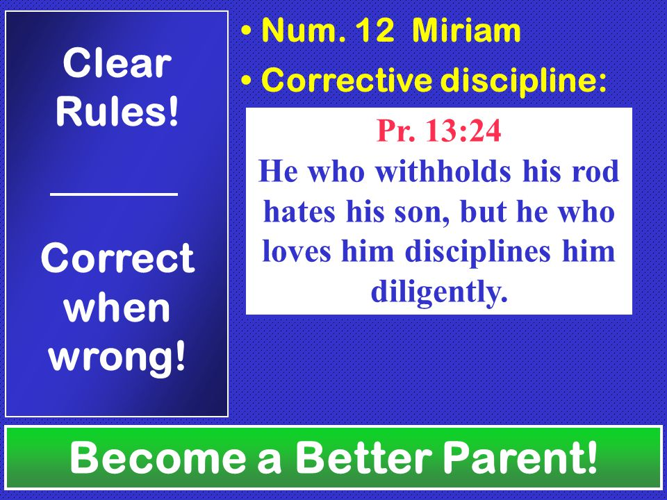 Num. 12 Miriam Corrective discipline: Become a Better Parent.