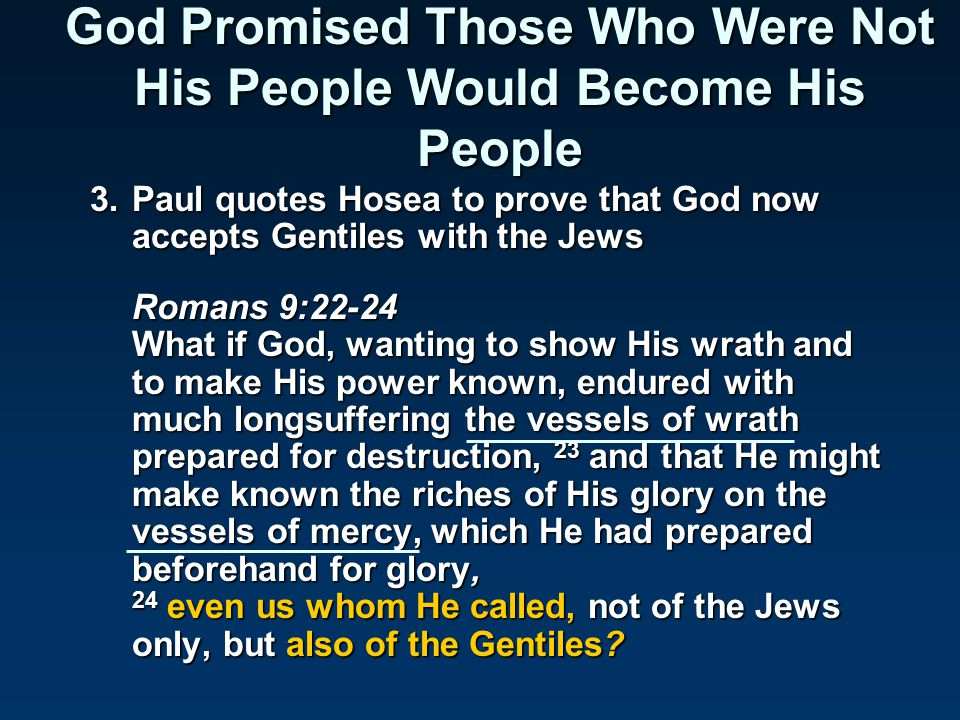 3.Paul quotes Hosea to prove that God now accepts Gentiles with the Jews Romans 9:25-26 As He says also in Hosea: I will call them My people, who were not My people, and her beloved, who was not beloved.