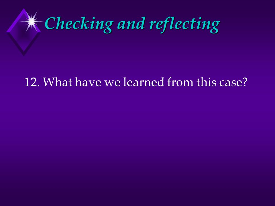 Checking and reflecting 12. What have we learned from this case