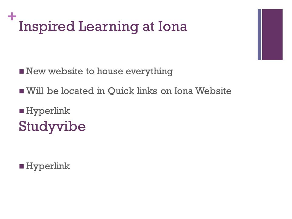 + Inspired Learning at Iona New website to house everything Will be located in Quick links on Iona Website Hyperlink Studyvibe
