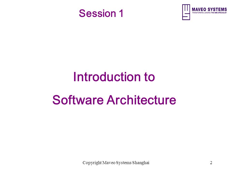 Copyright Maveo Systems Shanghai2 Session 1 Introduction to Software Architecture