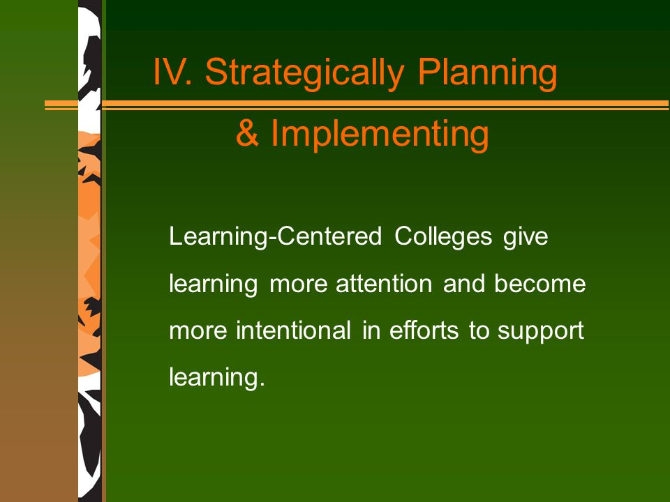 Learning-Centered Colleges give learning more attention and become more intentional in efforts to support learning.