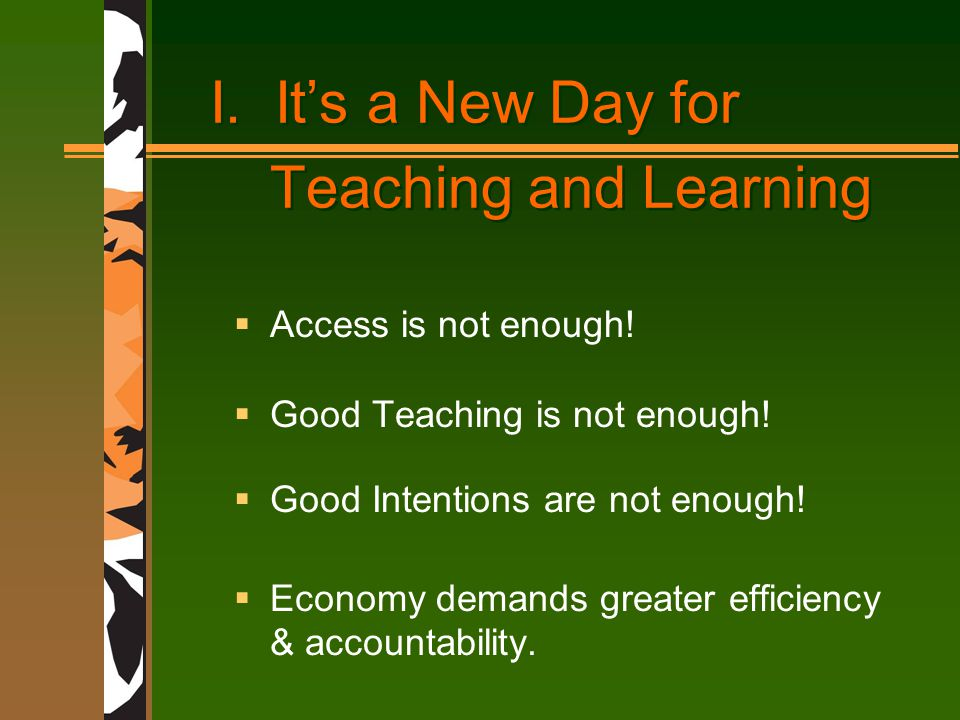 I. It's a New Day for Teaching and Learning  Access is not enough.