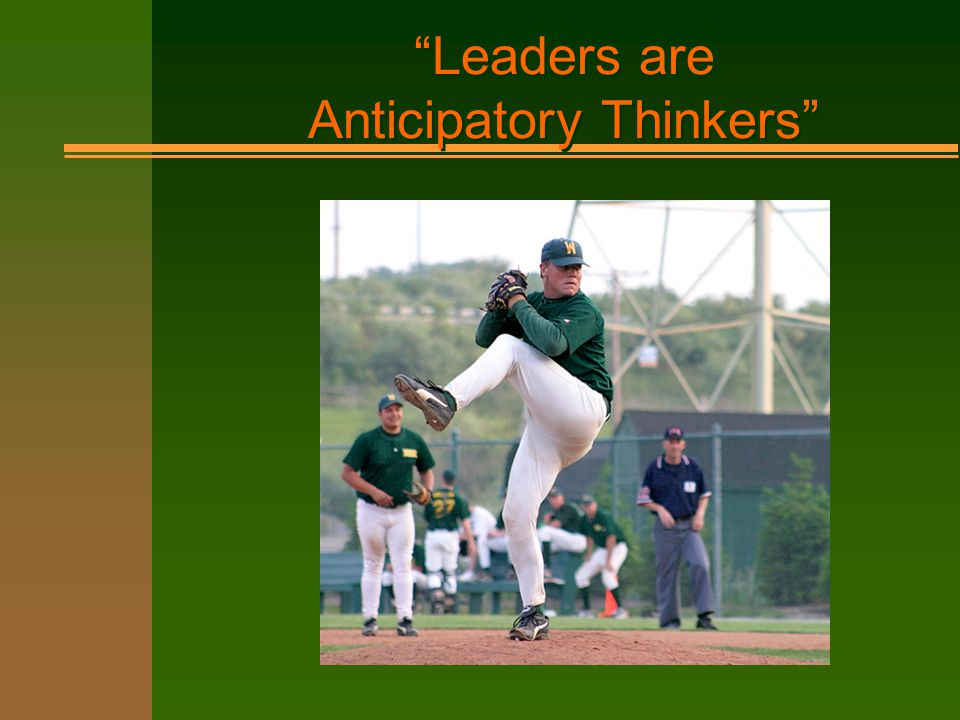 Leaders are Anticipatory Thinkers