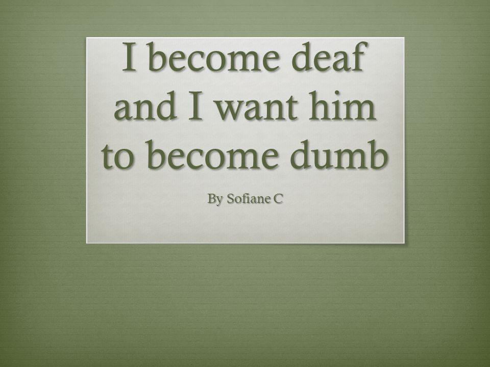 I become deaf and I want him to become dumb By Sofiane C