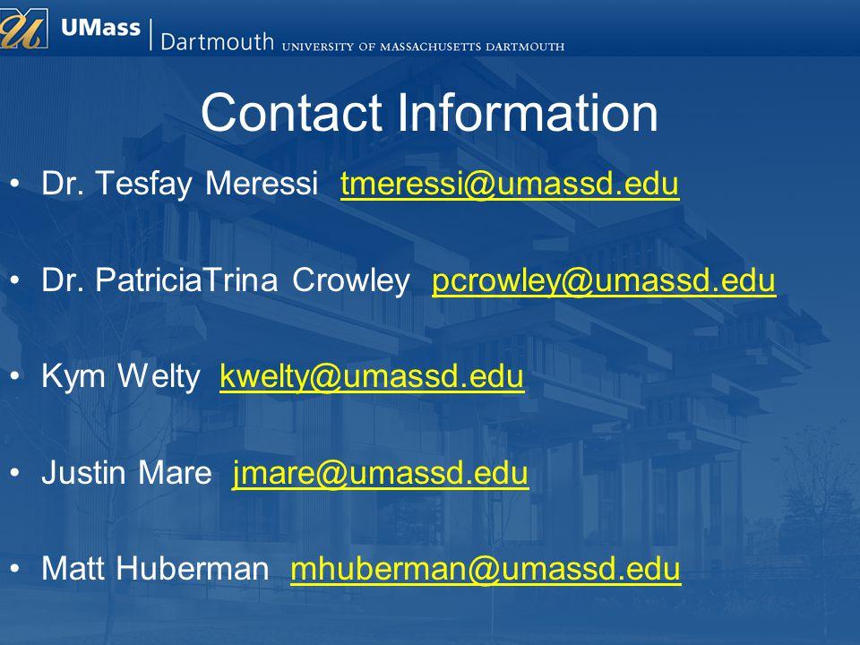 Contact Information Dr. Tesfay Meressi tmeressi@umassd.edu Dr. PatriciaTrina Crowley pcrowley@umassd.edu Kym Welty kwelty@umassd.edu Justin Mare jmare