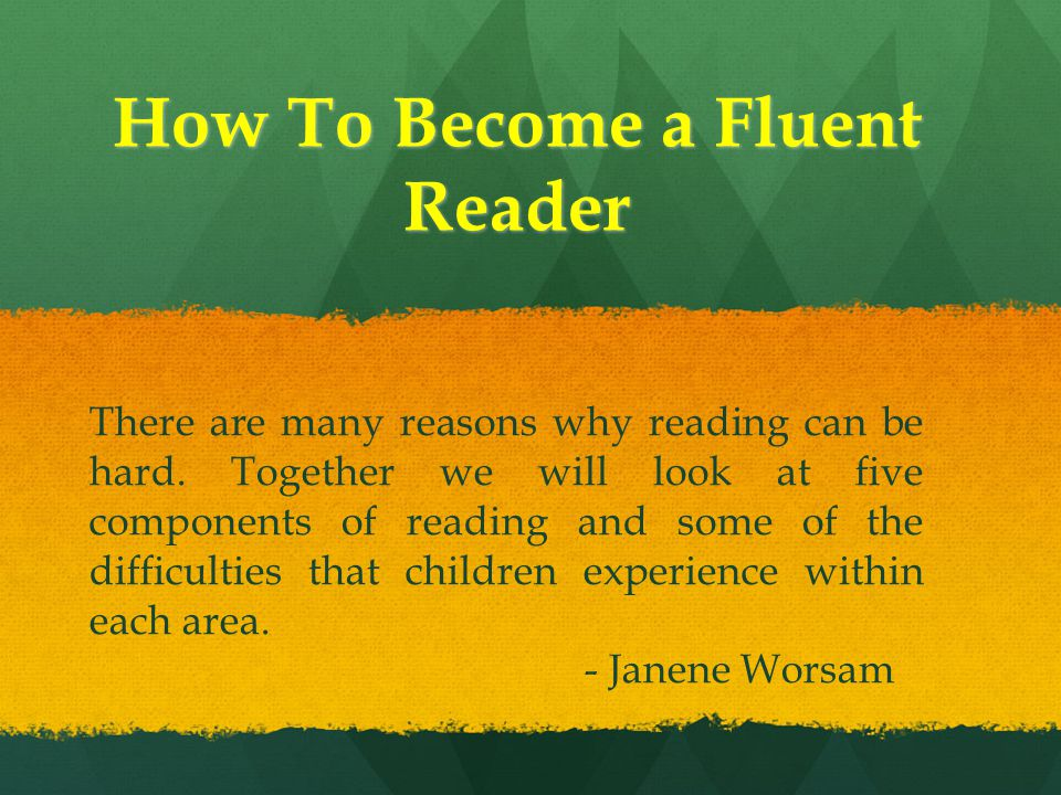 How To Become a Fluent Reader There are many reasons why reading can be hard.