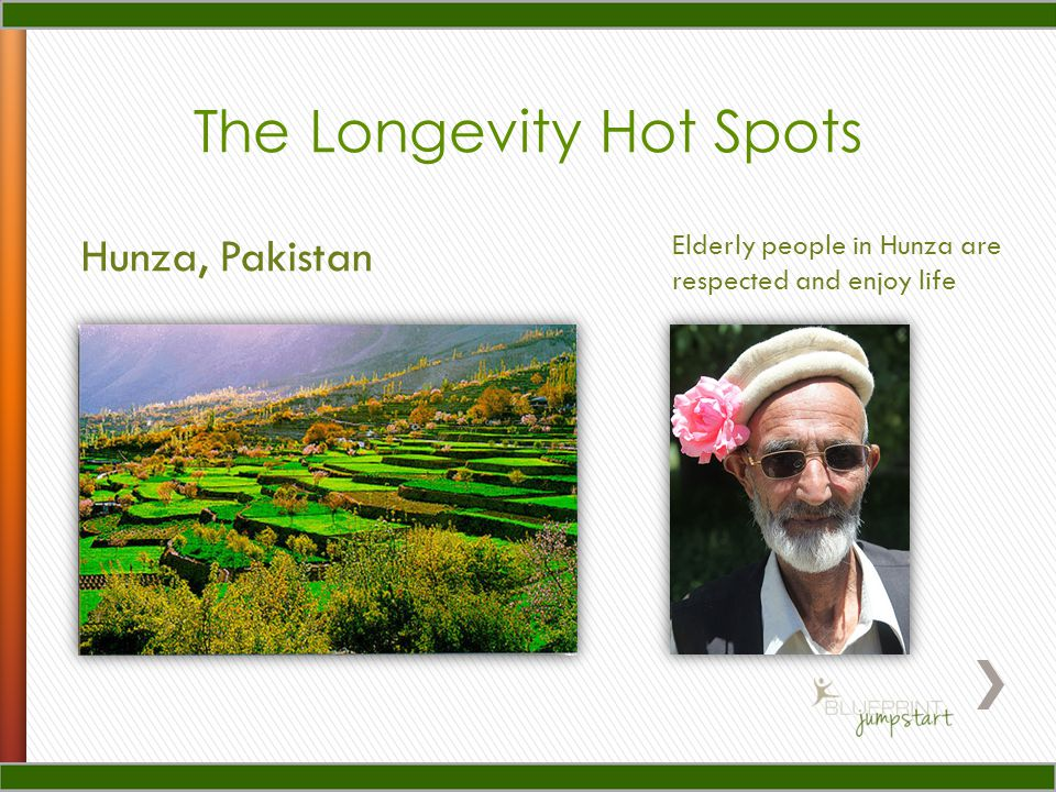 The Longevity Hot Spots Hunza, Pakistan Elderly people in Hunza are respected and enjoy life