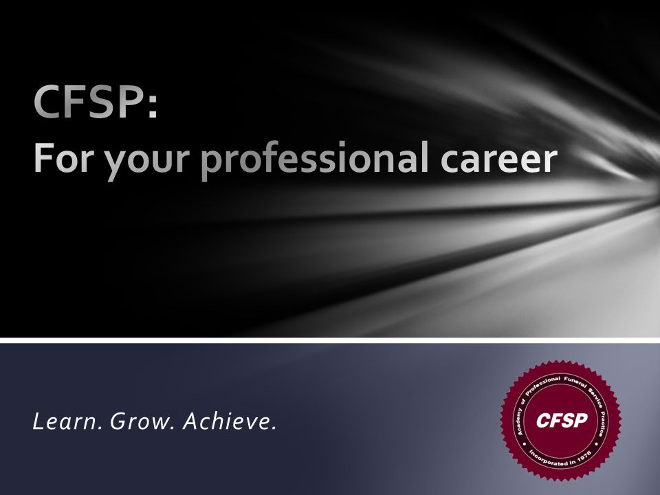 Why become a CFSP.It takes commitment— And the extra effort is important to your career.