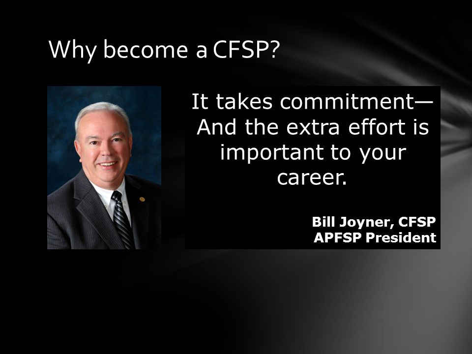 And to continue to use the CFSP designation… CFSPs must annually: Pay their renewal unless they are a Lifetime member Earn 2 CEUs (20 hours) per year Excess CEUs are carried forward to the next year's transcript 2 CEUs
