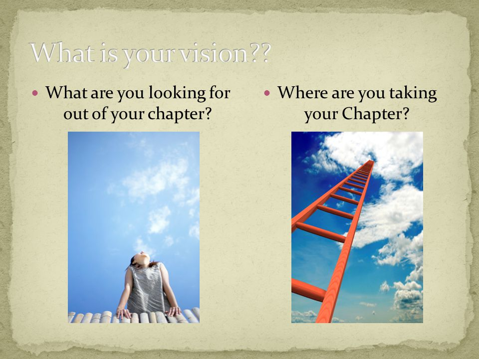 What are you looking for out of your chapter? Where are you taking your Chapter?