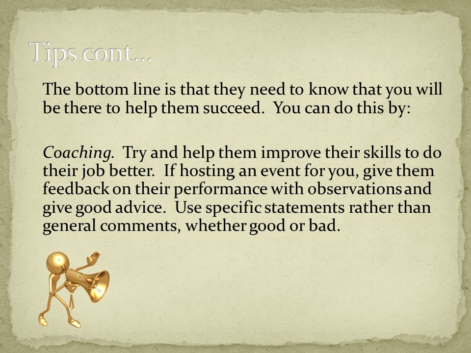 The bottom line is that they need to know that you will be there to help them succeed.
