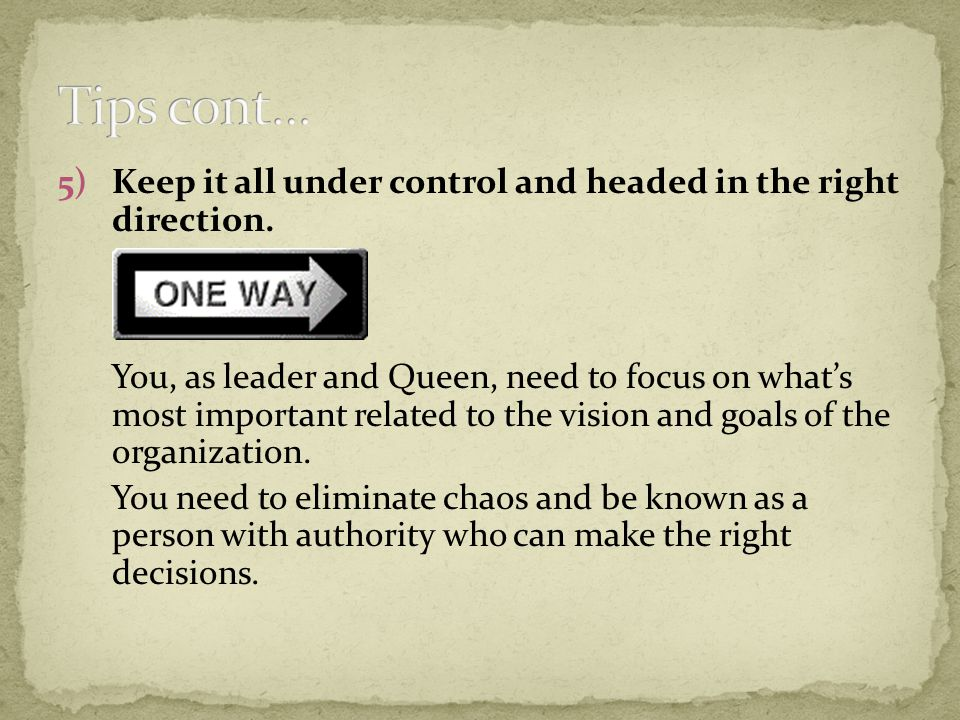 5)Keep it all under control and headed in the right direction.