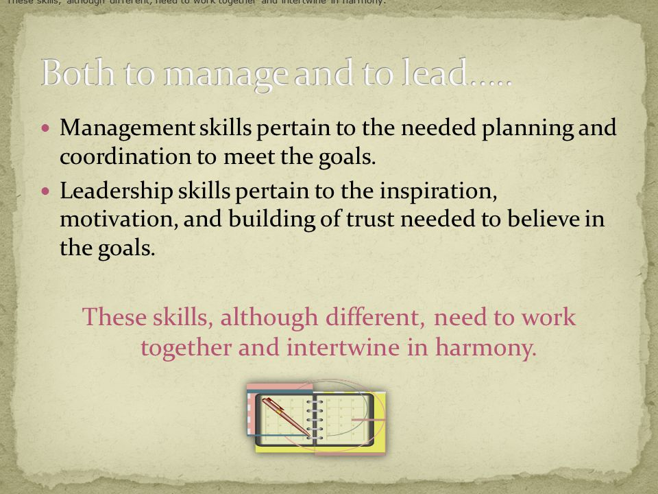 Management skills pertain to the needed planning and coordination to meet the goals.