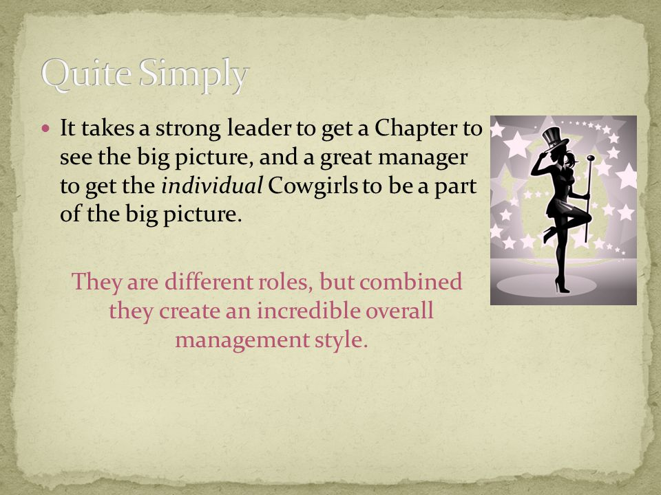 It takes a strong leader to get a Chapter to see the big picture, and a great manager to get the individual Cowgirls to be a part of the big picture.