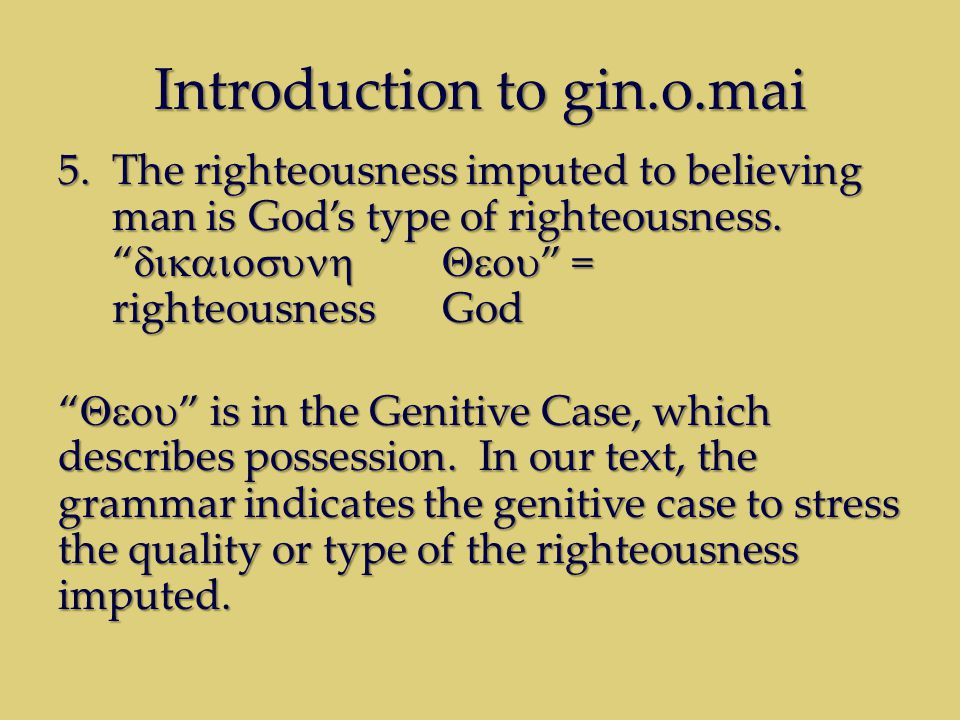 Introduction to gin.o.mai 5.The righteousness imputed to believing man is God's type of righteousness.