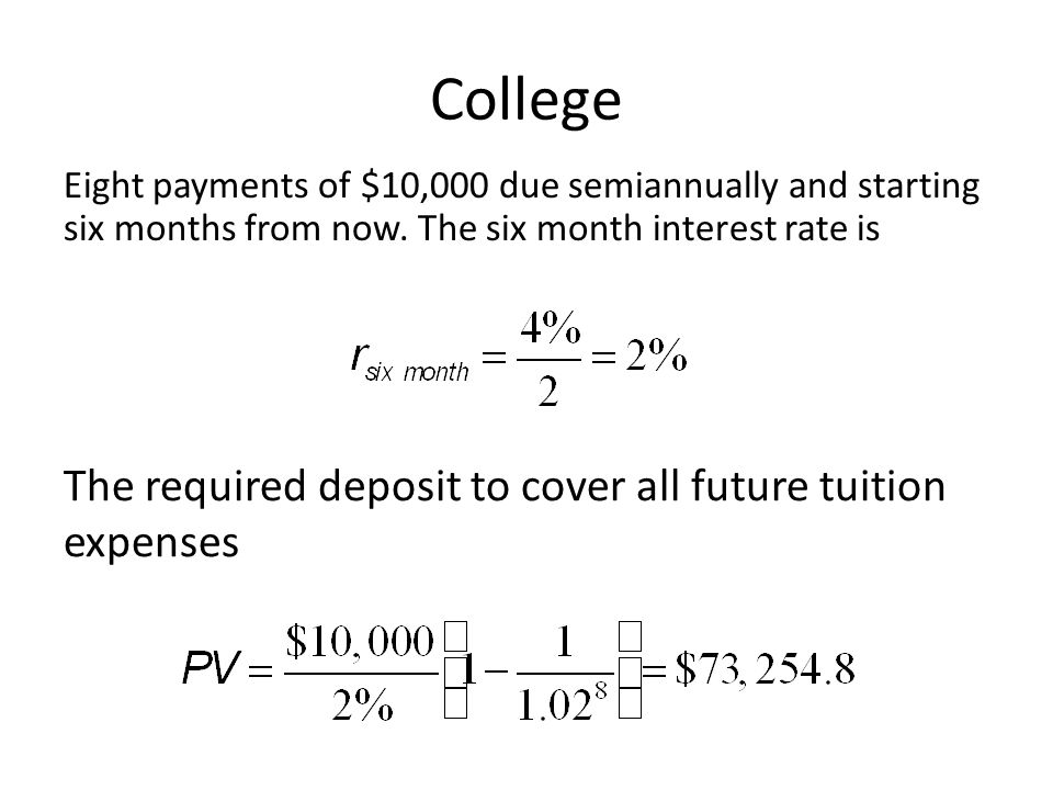 College Eight payments of $10,000 due semiannually and starting six months from now. The six month interest rate is The required deposit to cover all