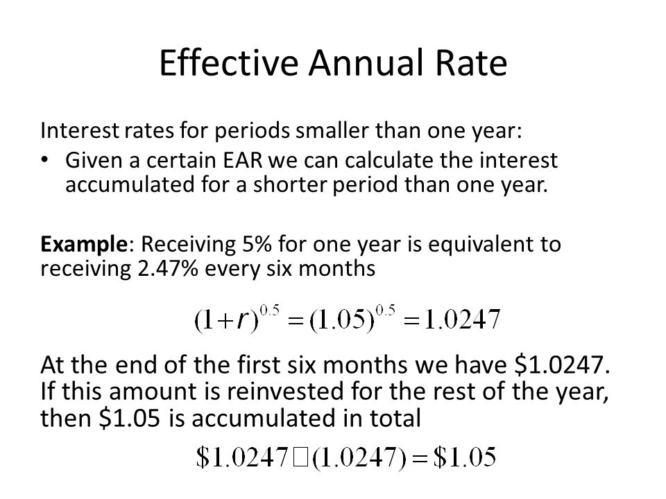 Effective Annual Rate Interest rates for periods smaller than one year: Given a certain EAR we can calculate the interest accumulated for a shorter period than one year.