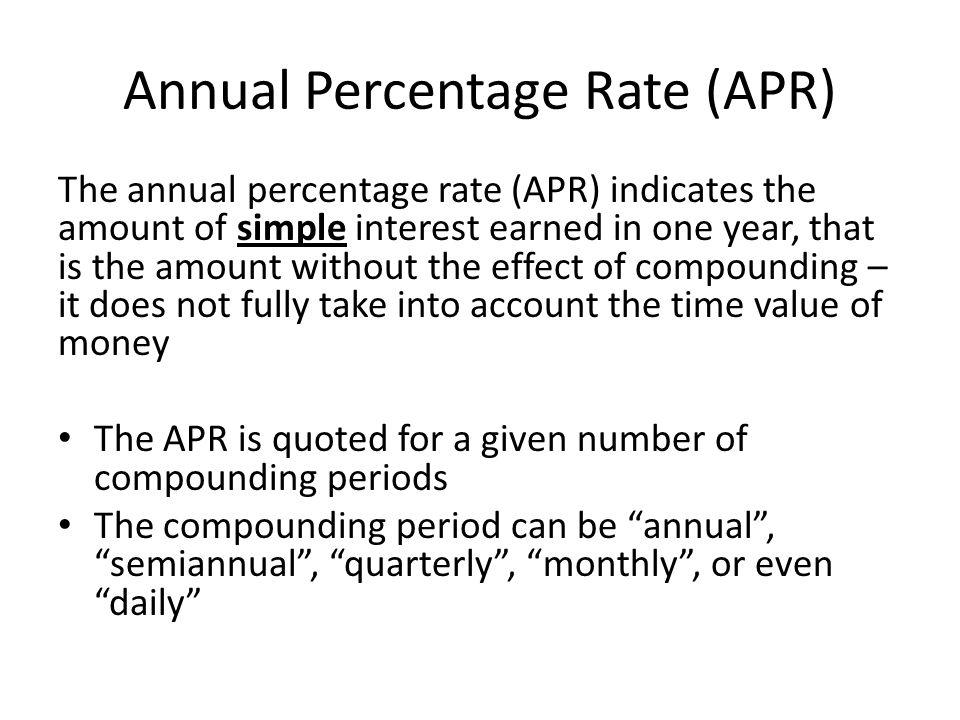 Annual Percentage Rate (APR) The annual percentage rate (APR) indicates the amount of simple interest earned in one year, that is the amount without t
