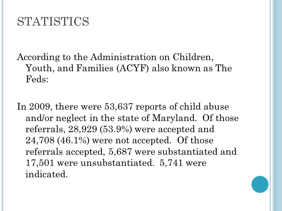 STATISTICS In the year 2009, there was a total of 2,000,488 allegations of child abuse in the United States.