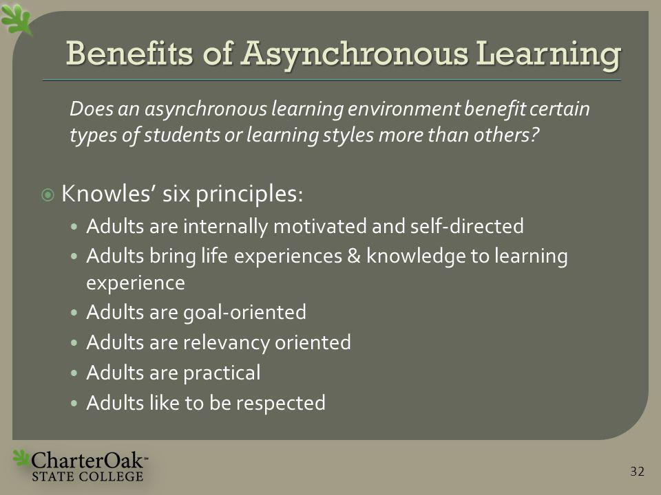 Benefits of Asynchronous Learning 32 Does an asynchronous learning environment benefit certain types of students or learning styles more than others.