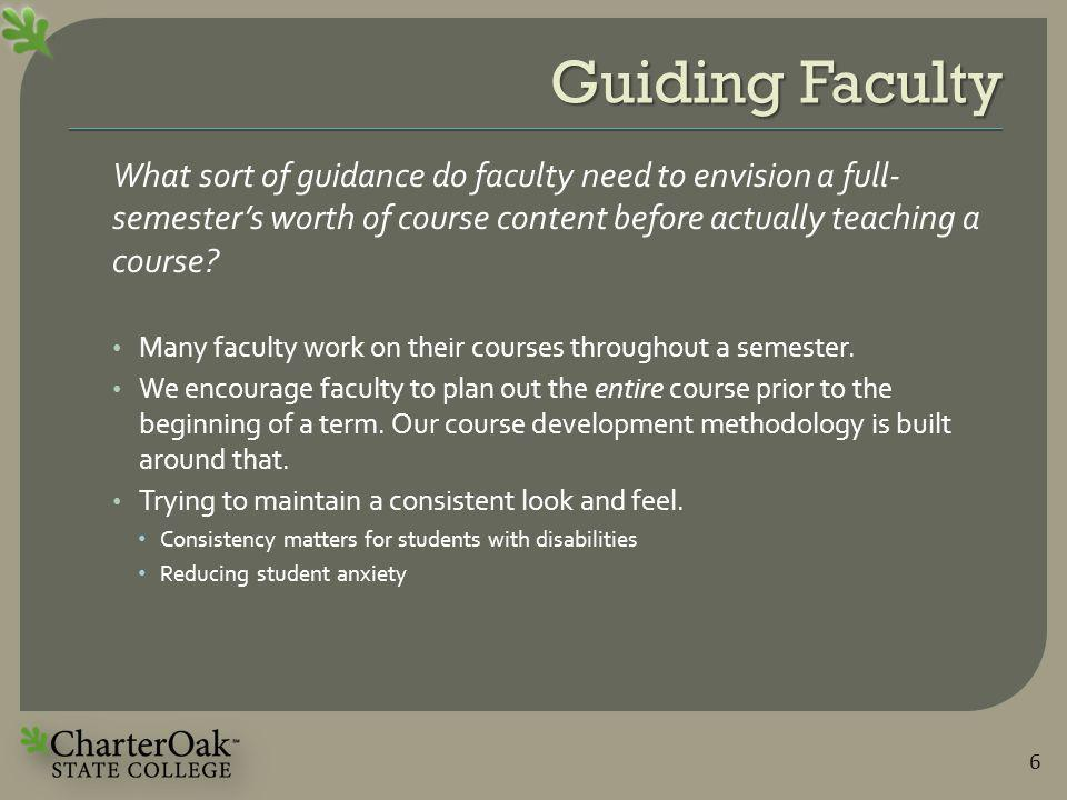 Guiding Faculty What sort of guidance do faculty need to envision a full- semester's worth of course content before actually teaching a course.