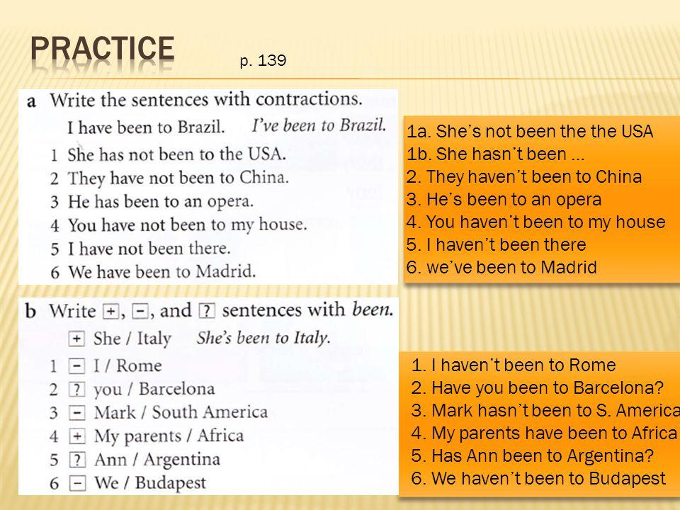 p.139 1a. She's not been the the USA 1b. She hasn't been … 2.
