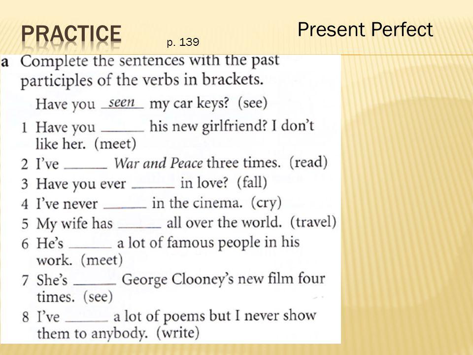p. 139 met read fallen cried travelled met seen written Present Perfect