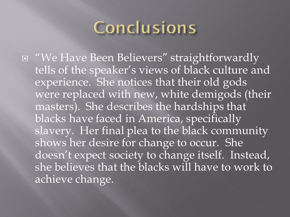  We Have Been Believers straightforwardly tells of the speaker's views of black culture and experience.